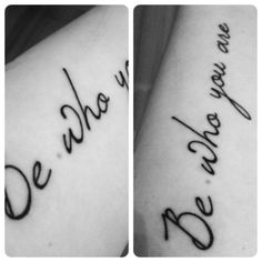 """I like the tat... the font is lovely too... pinning this because I'm thinking of getting a similar tat myself. """"be who you are"""""""