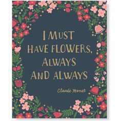 Floral Art Print // Typographic Quote Art // Must Have Flowers Claude Monet // Typography Print Hand Drawn Type (€11) found on Polyvore featuring art, quotes, text, backgrounds, flowers, phrase and saying