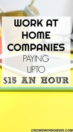 Check out this list of work at home companies which pay around $15 an hour. There are jobs ranging from customer service to chat agents.