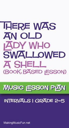 There Was an Old Lady Who Swallowed a Shell | Music Lesson Plan (Intervals) - http://makingmusicfun.net/htm/f_mmf_music_library/i-know-an-old-lady-lesson.htm