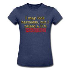 I may look harmless, but I raised a U.S. Marine!