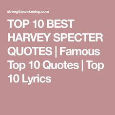 TOP 10 BEST HARVEY SPECTER QUOTES | Famous Top 10 Quotes | Top 10 Lyrics
