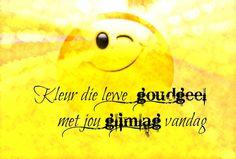 Kleur die lewe goudgeel met jou glimlag vandag Cute Qoutes, Goeie More, Afrikaans Quotes, Happy Birthday Meme, Inspirational Quotes, Fictional Characters, Card Making, Smile, Crafts