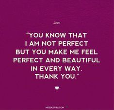 2024566848-Love-Quotes-for-him-You-know-that-I-am-not-perfect-but-you-make-me-feel-perfect-and-beautiful-in-every-way-Thank-you.jpg (300×291)   Pinterest