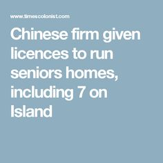 Chinese firm given licences to run seniors homes, including 7 on Island