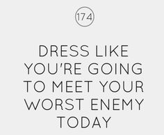 Dress like you're going to meet your worst enemy today #INTHEBLACK