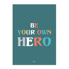 """""""Be your own Hero"""" poster decal - several colours Wall Sticker, Wall Decals, Hero Poster, Be Your Own Hero, Design Quotes, Quotations, Have Fun, Inspirational Quotes, Colours"""