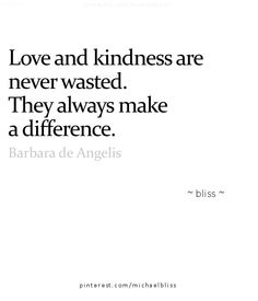 So true. If only more people thought with kindness before they act and spoke