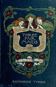 'Three fair maids, or, The Burkes of Derrymore' by Katharine Tynan. Blackie, London, 1901