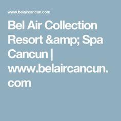 Bel Air Collection Resort & Spa Cancun   www.belaircancun.com