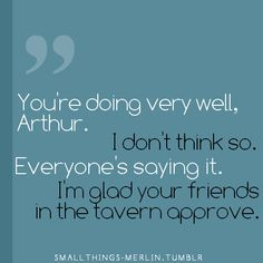 Why We Love Merlin | Arthur believes the Tavern Excuse so willing! <3
