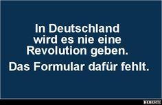 In Deutschland wird es nie eine Revolution geben... | Lustige Bilder, Sprüche, Witze, echt lustig