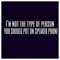I'm not the type of person you should put on speakerphone. #truth #cussedout #funny #telephone #cellphone #humor