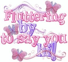 Fluttering by to sprinkle some loving's on you!