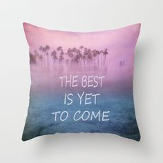 The Best is yet to Come Throw Pillow by Guido Montañés - $20.00