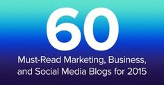 60 Must-Read Marketing, Business & Social Media Blogs for 2015 I Brian Honigman