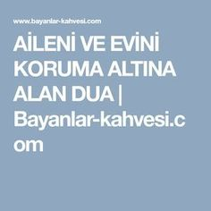 AİLENİ VE EVİNİ KORUMA ALTINA ALAN DUA | Bayanlar-kahvesi.com