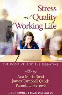 Stress and quality of working life : the positive and the negative / edited by Ana Maria Rossi, James Campbell (Jim) Quick, Pamela L. Perrewé