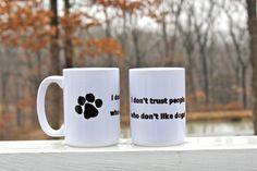 I don't trust people who don't like dogs - humorous 15 oz. dog coffee mug