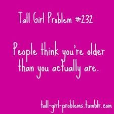 Lol I don't even look older, people just think this because I'm tall Tall People Problems, Tall Girl Problems, Life Problems, Tall Girl Quotes, Girl Struggles, Teen Posts, Teenager Posts, I Can Relate, True Stories