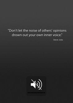 """""""Don't let the noise of others' opinions drown out your own inner voice."""" (Steve Jobs) #quote"""