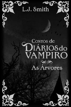 As Arvores - DiArios do Vampiro - Contos - Vol.4 - L. J. Smith