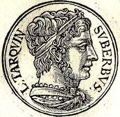 The Early Kings of Rome: Tarquinius Superbus (Tarquin the Proud) 534-510 B.C.