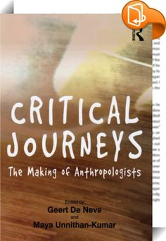 Critical Journeys : Through an 'ethnography of ethnographers', this volume explores the varied ways in which anthropologists become and remain attracted to the discipline. The contributors reflect on the initial preconceptions, assumptions and expectations of themselves as young anthropologists, and on the ways in which early decisions are made about fieldwork and about the selection of field locations. They question how fieldworkers come to understand what anthropology is, both as...