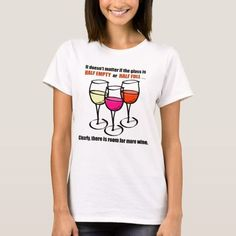 Is the wine glass half empty or half full? The timeless question doesn't apply to wine lovers. Just keep the glass full and everything will be fine. This design is suitable for white and light-colored fabrics. Size: Adult S. Wine Bottle Opener, Wine Stoppers, Beer Offers, Tequila Quotes, Wine Presents, Funny Drinking Quotes, Wine Meme, Funny Wine, Make Your Own Wine