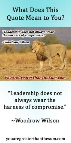 """""""Leadership does not always wear the harness of compromise."""" ~Woodrow Wilson #youaregreater #inspirationalquotes #personaldevelopment #personalgrowth #selfhelp #personalgrowth #selfimprovement #woodrowwilson #woodrowwilsonquote"""