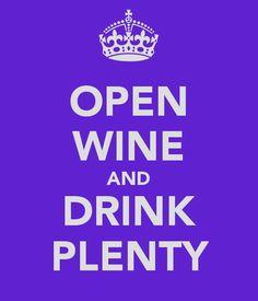 OPEN WINE AND DRINK PLENTY