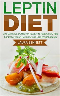 Leptin Diet: 30+ Delicious and Proven Recipes to Helping You Take Control of Leptin Hormone and  Lose Weight Rapidly (Hormone Reset Diet, Leptin Resistance, ... Women, Leptin Wise Diet, Leptin Recipes) by Laura Bennett, http://www.amazon.com/dp/B00VIZI5K8/ref=cm_sw_r_pi_dp_elJlvb0M7X3PC