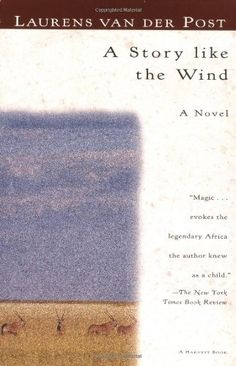 """A Story Like the Wind by Laurens van der Post. My favorite movie growing up - """"A Far Off Place"""" - was based on this book and his novel A Far Off Place."""
