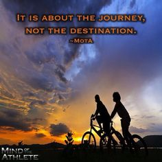 It is about the journey, not the destination.