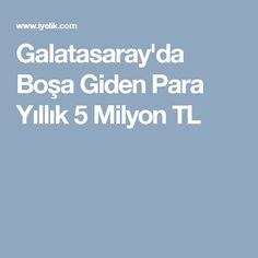 Galatasaray'da Boşa Giden Para Yıllık 5 Milyon TL