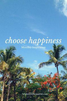Choose Happiness - Monday Inspiration #MondayMotivation