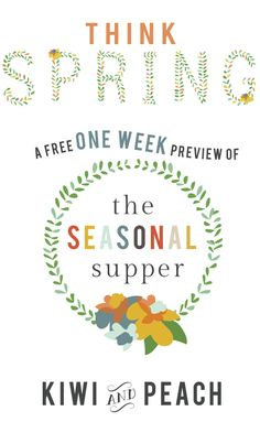 The Seasonal Supper from Kiwi and Peach   One FREE week of spring suppers using fresh, seasonal ingredients. Includes a meal line up, grocery list, 7 recipes, +printable blank weekly meal plans, grocery lists, and a calendar for the month of May.
