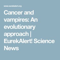 Cancer and vampires: An evolutionary approach   EurekAlert! Science News