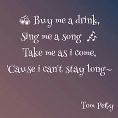 Tom Petty Tom Petty Quotes, Tom Petty Lyrics, Sing To Me, Me Me Me Song, Lyrics To Live By, Quotes To Live By, Live Text, Song Quotes, Wall Quotes