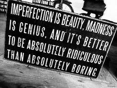 """quote:""""Imperfection is beauty, madness is genius and it's better to be absolutely ridiculous than absolutely boring. Quotable Quotes, Wisdom Quotes, Words Quotes, Wise Words, Quotes To Live By, Funny Quotes, Quotes Quotes, Famous Quotes, Couple Quotes"""