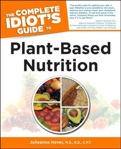 The Complete Idiot's Guide to Plant-Based Nutrition (Idiot's Guides), http://www.amazon.com/dp/B00AR1ALTM/ref=cm_sw_r_pi_awdm_yPuIwb0RFKSVN