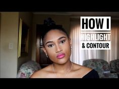 HOW To: HIGHLIGHT & CONTOUR | ERNESTINE JANUARIE| SOUTH AFRICAN BLOGGER - YouTube