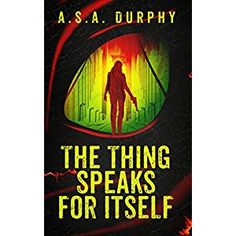 #Book Review of #TheThingSpeaksforItself from #ReadersFavorite - https://readersfavorite.com/book-review/the-thing-speaks-for-itself  Reviewed by Susan Sewell for Readers' Favorite  The Thing Speaks For Itself by A.S.A. Durphy is a thrilling suspense novel about a State Department agent who is trying to find a missing friend while recuperating from multiple injuries and a brain trauma. After her mother's death, Gracie's father goes on a downhill slide and starts drinking...