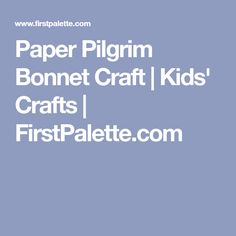 Paper Pilgrim Bonnet Craft | Kids' Crafts | FirstPalette.com