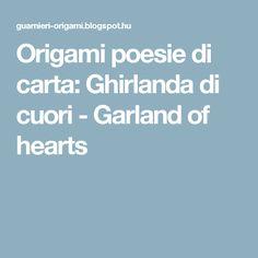 Origami poesie di carta: Ghirlanda di cuori - Garland of hearts