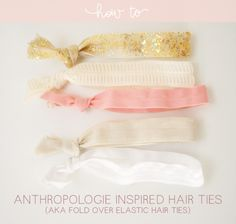 I love this ,,,,anthroplogie inspired hair ties (comments has ideas about where to buy glitter elastic & printed elastic)