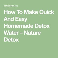 How To Make Quick And Easy Homemade Detox Water – Nature Detox