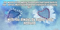 """""""The words of the twenty-third Psalm had come back to her, verses Mutti had helped her memorize as a young girl."""" Design: Linda McFarland #jodyhedlund #withyoualways #orphantrain http://jodyhedlund.com/books/with-you-always"""