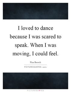 I loved to dance because I was scared to speak. When I was moving, I could feel…