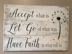 Accept what is, Let go of what was, Have faith in what will be sign is shown on new boards with a Rustic white background and black lettering and measures approximately 24x17 inches Our signs are intended for indoor use and come with a sawtooth hanger *No two signs are exactly alike